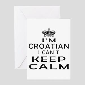I Am Croatian I Can Not Keep Calm Greeting Card