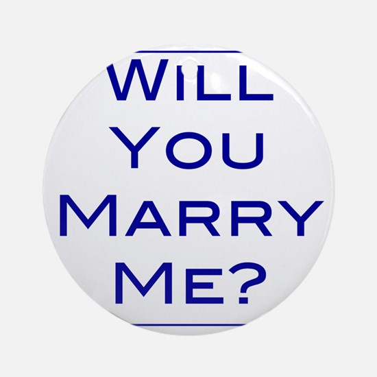 will-you-marry-me Round Ornament