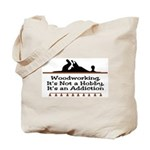 Woodworking addiction Tote Bag