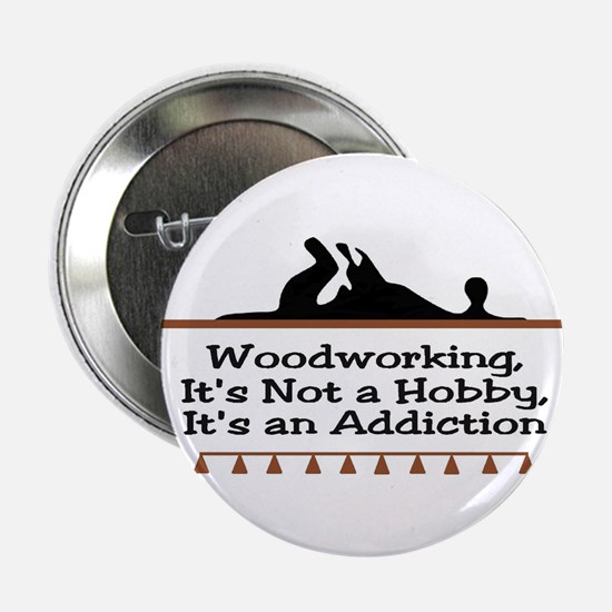 Woodworking addiction Button