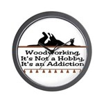 Woodworking addiction Wall Clock