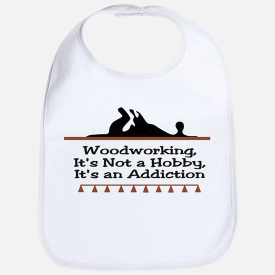Woodworking addiction Bib