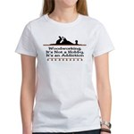 Woodworking addiction Women's T-Shirt