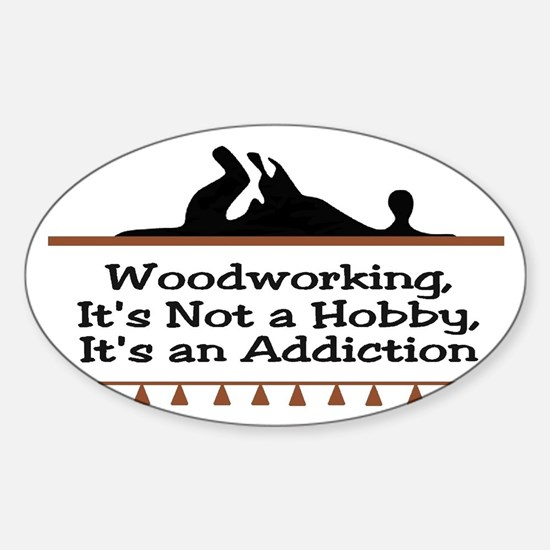 Woodworking addiction Oval Decal