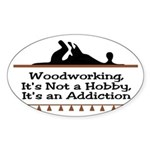 Woodworking addiction Oval Sticker