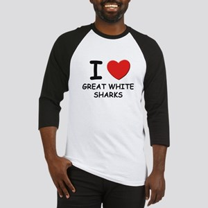 I love great white sharks Baseball Jersey