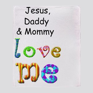 Jesus Daddy and Mommy Love Me Throw Blanket