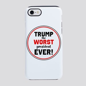 Trump, the worst president ever! iPhone 7 Tough Ca