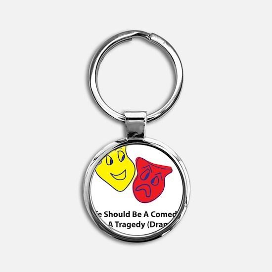 LifeComedyNotTragedy Round Keychain