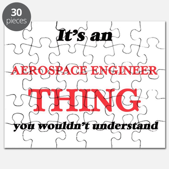 It's and Aerospace Engineer thing, you Puzzle