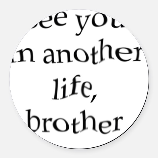 2-see you in another life, brothe Round Car Magnet