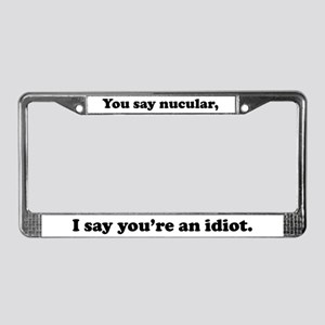 You Say Nucular... License Plate Frame