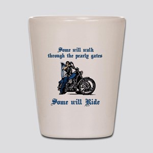 Some will walk some will ride Shot Glass