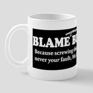 Blame Everything On Bush 2 Mug