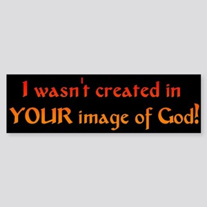 """""""Not In Your Image"""" Bumper Sticker"""
