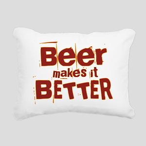 beer makes it better Rectangular Canvas Pillow