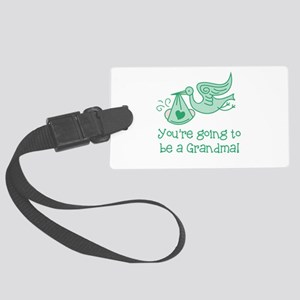 You're going to be a Grandma Large Luggage Tag