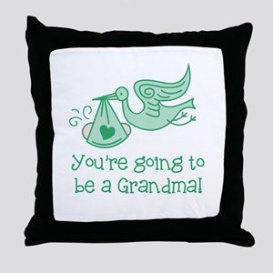 You're going to be a Grandma Throw Pillow