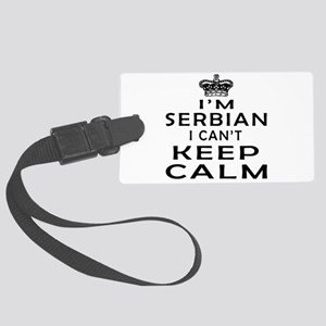 I Am Serbian I Can Not Keep Calm Large Luggage Tag