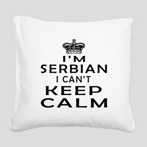 I Am Serbian I Can Not Keep Calm Square Canvas Pil