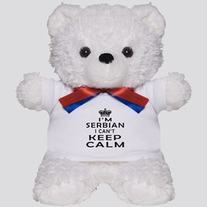 I Am Serbian I Can Not Keep Calm Teddy Bear