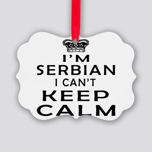 I Am Serbian I Can Not Keep Calm Picture Ornament