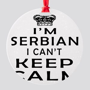 I Am Serbian I Can Not Keep Calm Round Ornament