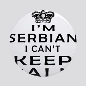 I Am Serbian I Can Not Keep Calm Ornament (Round)