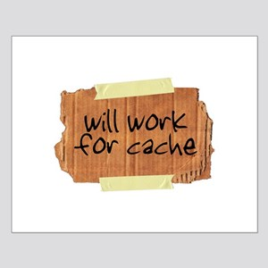 """Will Work for Cache"" Small Poster"