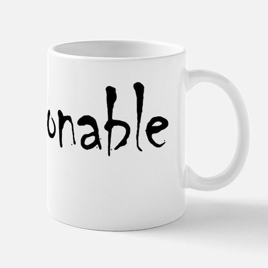 be_reasonable_2 Mug