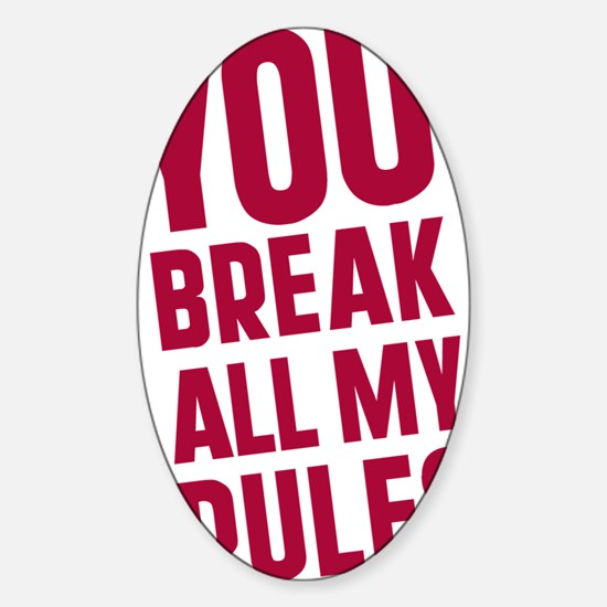 you-break-all-my-rules Sticker (Oval)
