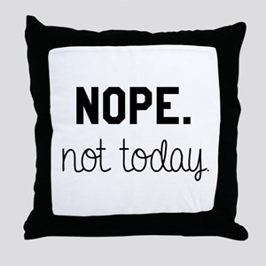 Nope. Not Today Throw Pillow