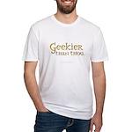 Geekier than thou Fitted T-shirt