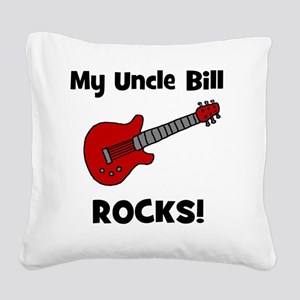 My Uncle Bill Rocks! with Gui Square Canvas Pillow