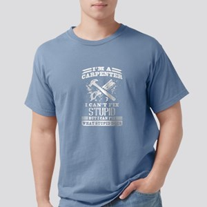 Carpenter I Can't Fix Stupid T-Shirt