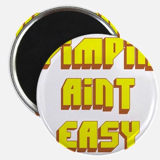 Pimpin Aint Easy Magnet
