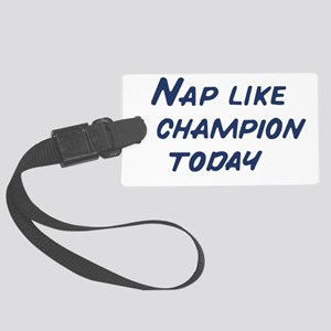 Nap Like a Champion Today Large Luggage Tag