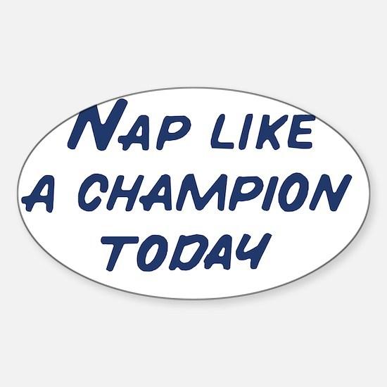 Nap Like a Champion Today Sticker (Oval)