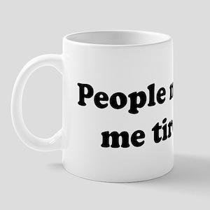 People make me tired. Mug