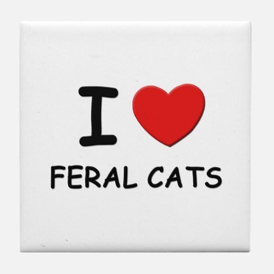 I love feral cats Tile Coaster