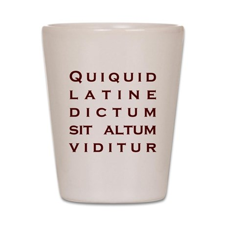 Anything sounds profound in Latin Shot Glass