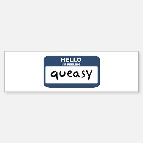 Feeling queasy Bumper Bumper Bumper Sticker