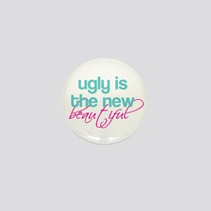 ugly is the new beautiful Mini Button