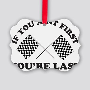 If you aint first youre last Picture Ornament