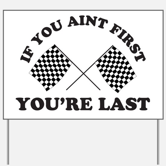 If you aint first youre last Yard Sign