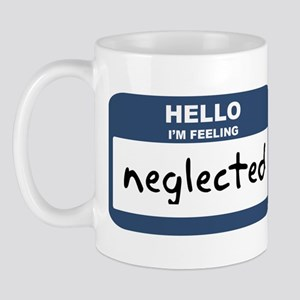 Feeling neglected Mug