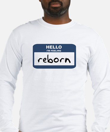 Feeling reborn Long Sleeve T-Shirt