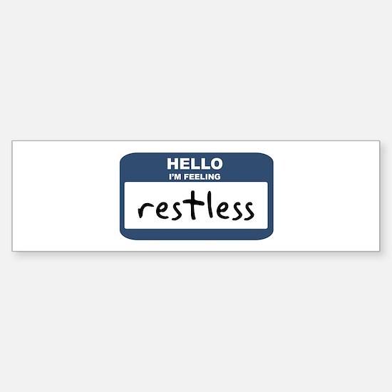 Feeling restless Bumper Bumper Bumper Sticker