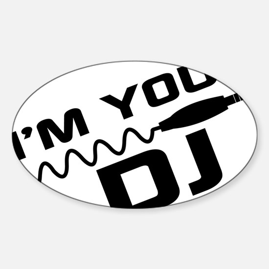 IM YOUR DJnou Sticker (Oval)