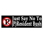 Just Say No to (P)Resident Bush (sticker)